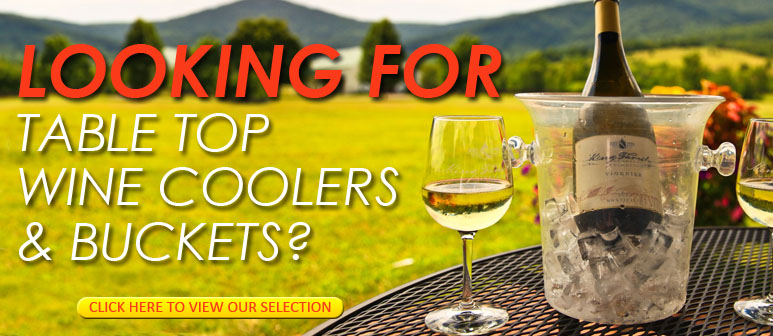 Looking for Table Top Wine Coolers & Buckets - Click Here
